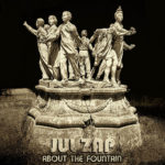 JUL ZAP – About the fountain