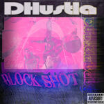 DHustla – Block Shot