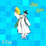K.Fun – Our Gift
