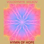 Volodymyr Milkov – Hymn of Hope