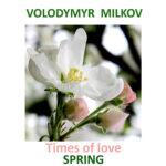 Volodymyr Milkov – Times of Love Spring